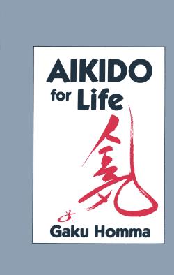 Aikido for Life – Gaku Homma