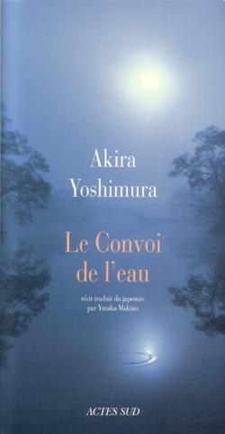 """Couverture du Livre """"Le Convoi de l'Eau"""" Akira Yoshimura - Actes Sud"""