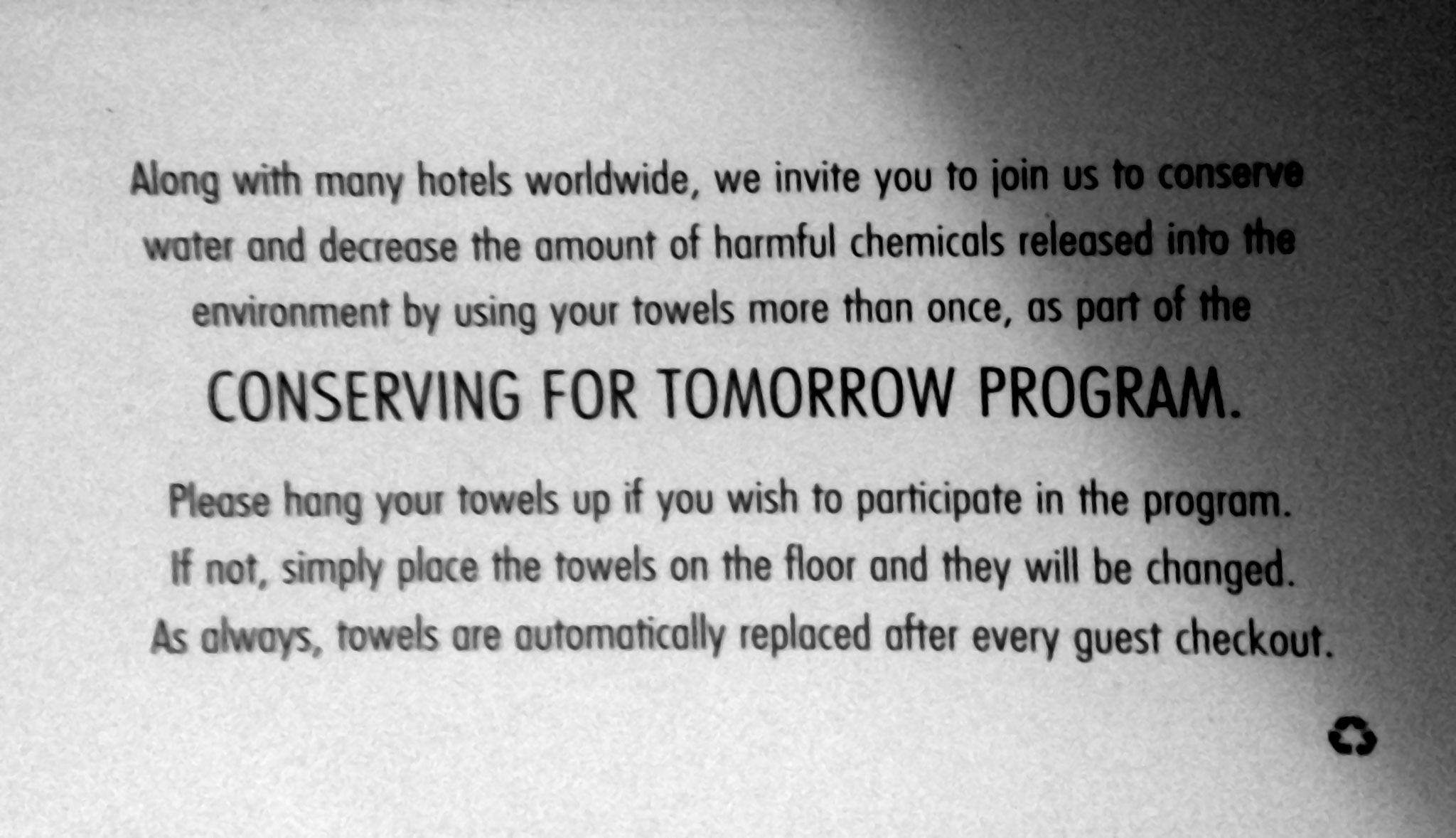 Along with many hotels worldwide, we invite you to join us to conserve water and decrease the amount of harmful chemicals released into the environment by using your towels more than once, as part of the conserving for tomorrow program. Please hang your towels up if you wish to participate in the program. If not simply place the towels on the floor and the will be changed. As always, towels are automatically replaced after every guest checkout.