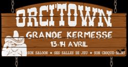 Orci'TownGrande Kermesse13-14 AvrilSon Saloon ⬩ Ses Salles de Jeu ⬩ Son croque mort