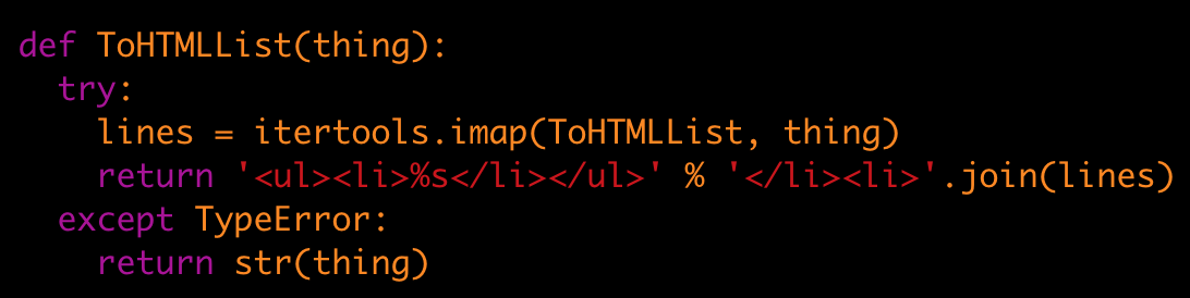 def ToHTMLList(thing): try: lines = itertools.imap(ToHTMLList, thing) return '%s' % ''.join(lines) except TypeError: return str(thing)