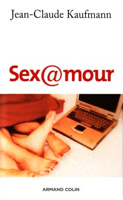 Jean Claude Kaufman  Sex@amours  Armand Colin