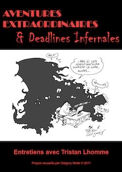 Couverture du PDF Aventures Extraordinaires & Deadlines InfernalesEntretiens avec Tristan LhommePropos recueillis par Grégory Molle © 2011